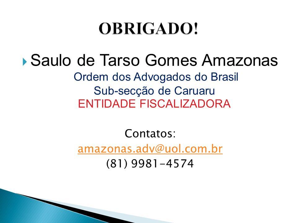 Saulo de Tarso Gomes Amazonas Ordem dos Advogados do Brasil Sub-secção de Caruaru ENTIDADE FISCALIZADORA Contatos: amazonas.adv@uol.com.br (81) 9981-4