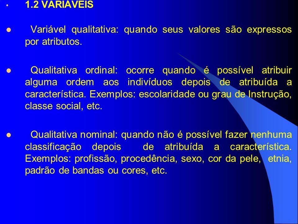 Variável qualitativa: quando seus valores são expressos por atributos. Qualitativa ordinal: ocorre quando é possível atribuir alguma ordem aos indivíd