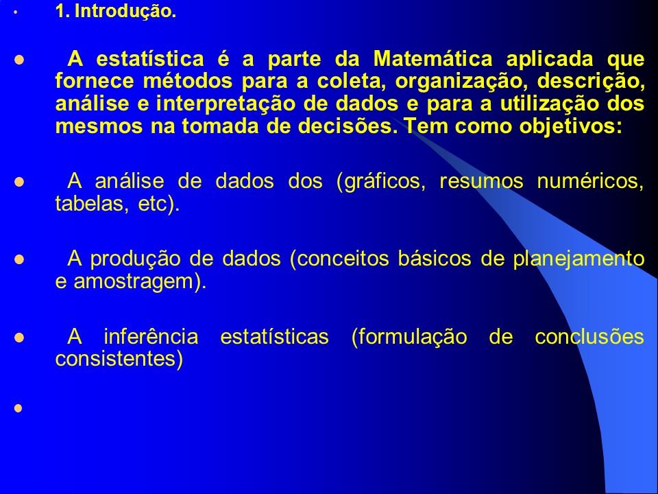 1. Introdução. A estatística é a parte da Matemática aplicada que fornece métodos para a coleta, organização, descrição, análise e interpretação de da