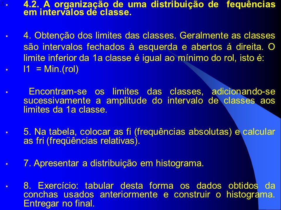 4.2. A organização de uma distribuição de fequências em intervalos de classe. 4. Obtenção dos limites das classes. Geralmente as classes são intervalo