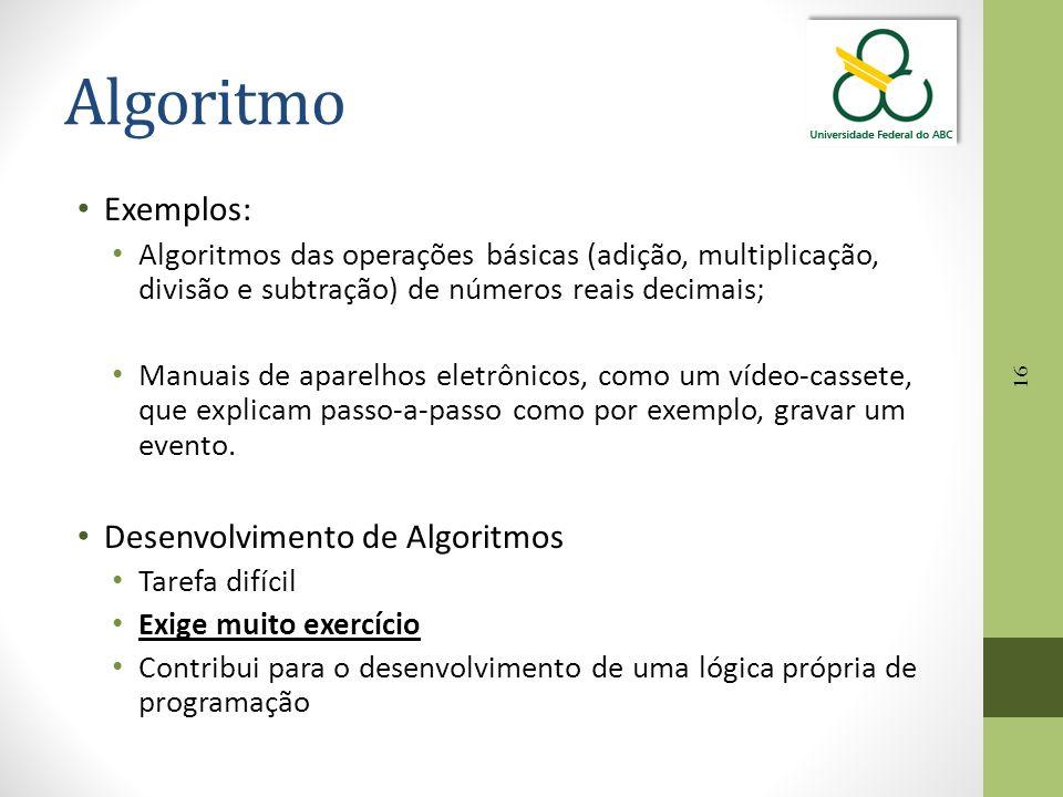 16 Algoritmo Exemplos: Algoritmos das operações básicas (adição, multiplicação, divisão e subtração) de números reais decimais; Manuais de aparelhos e