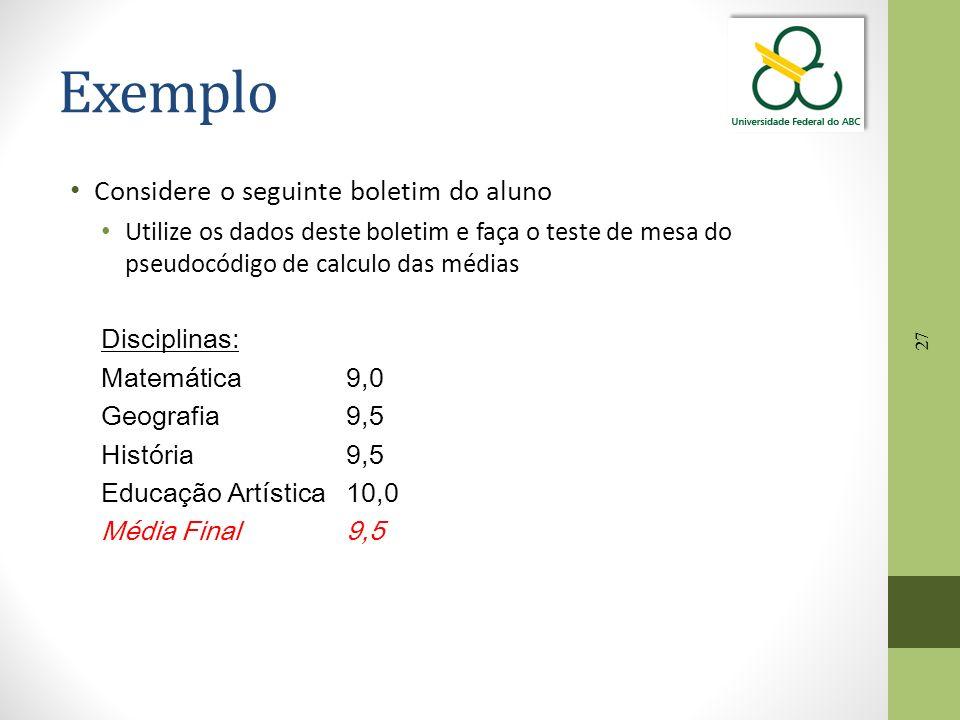 27 Exemplo Considere o seguinte boletim do aluno Utilize os dados deste boletim e faça o teste de mesa do pseudocódigo de calculo das médias Disciplin