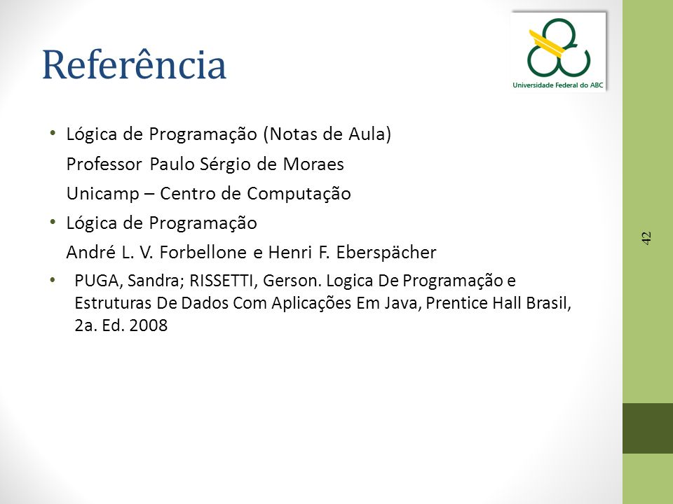 42 Referência Lógica de Programação (Notas de Aula) Professor Paulo Sérgio de Moraes Unicamp – Centro de Computação Lógica de Programação André L. V.