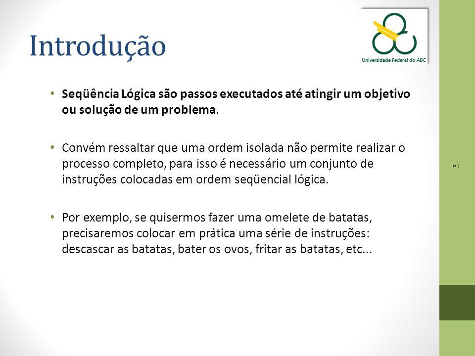 5 Introdução Seqüência Lógica são passos executados até atingir um objetivo ou solução de um problema. Convém ressaltar que uma ordem isolada não perm
