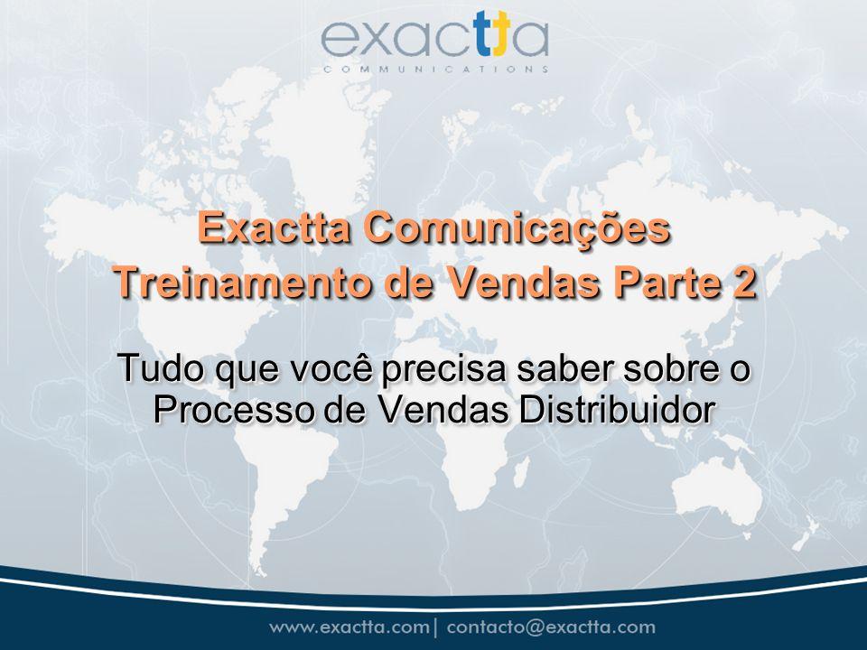 Exactta Comunicações Treinamento de Vendas Parte 2 Tudo que você precisa saber sobre o Processo de Vendas Distribuidor