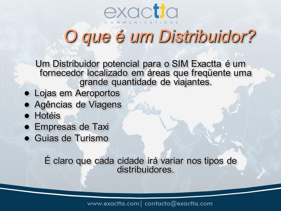 O que é um Distribuidor? Um Distribuidor potencial para o SIM Exactta é um fornecedor localizado em áreas que freqüente uma grande quantidade de viaja