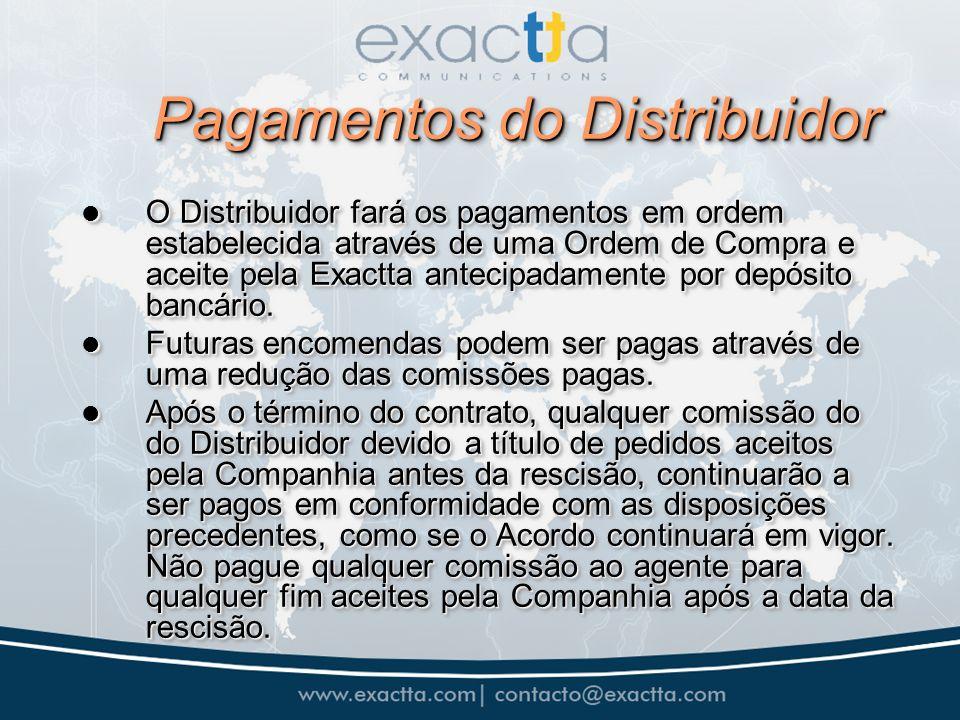 Pagamentos do Distribuidor O Distribuidor fará os pagamentos em ordem estabelecida através de uma Ordem de Compra e aceite pela Exactta antecipadament