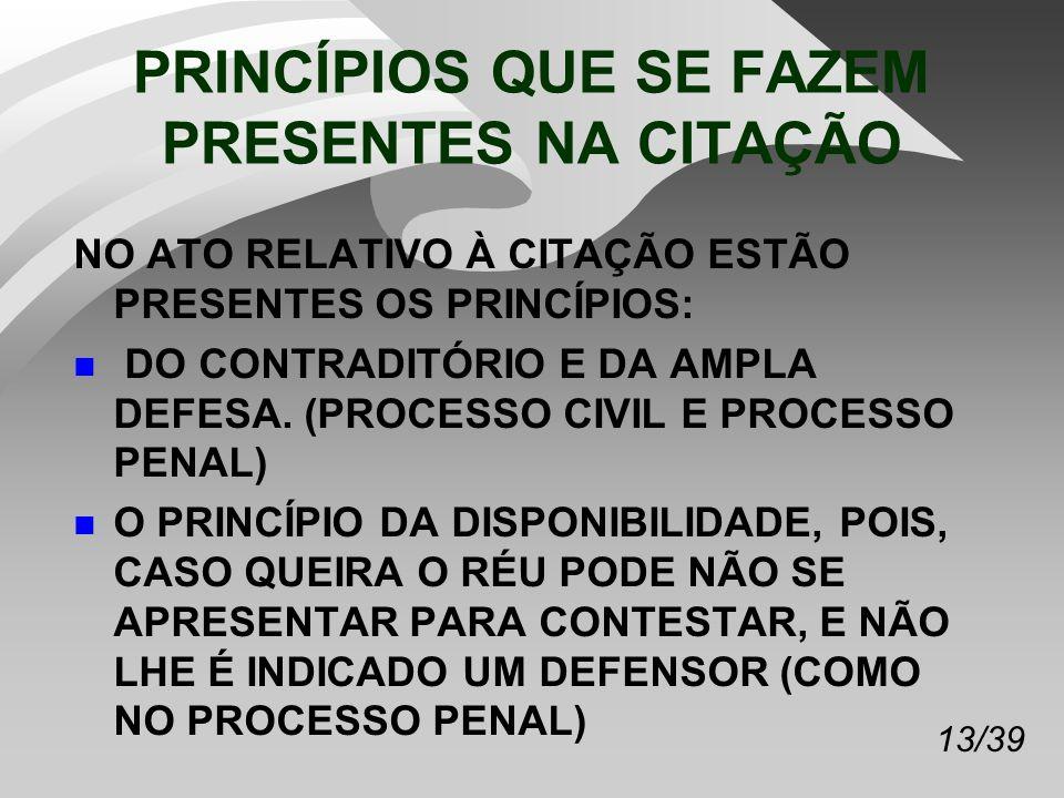 13/39 PRINCÍPIOS QUE SE FAZEM PRESENTES NA CITAÇÃO NO ATO RELATIVO À CITAÇÃO ESTÃO PRESENTES OS PRINCÍPIOS: n DO CONTRADITÓRIO E DA AMPLA DEFESA.
