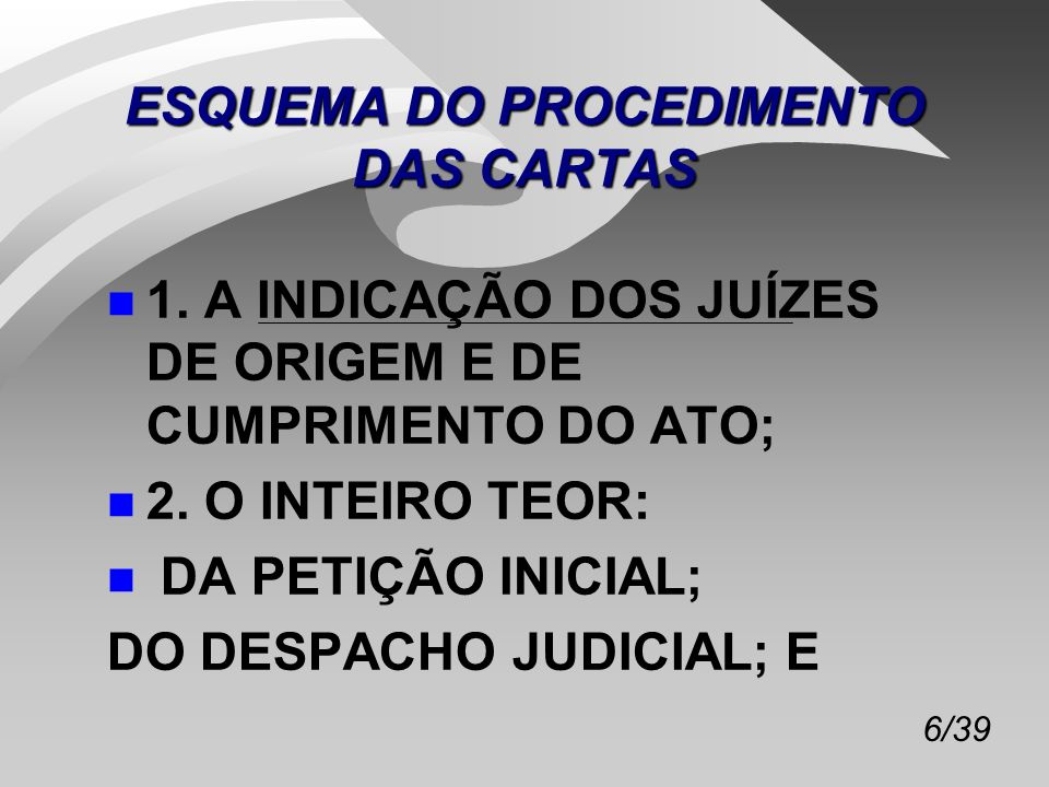 17/39 PERFEIÇÃO E EFICÁCIA DOS ATOS PROCESSUAIS n OS ATOS PROCESSUAIS ESTÃO SUJEITOS A REQUISITOS DE FORMA (PRINCÍPIO DA LEGALIDADE DAS FORMAS); n SUA INOBSERVÂNCIA PODE PRIVÁ-LOS DOS EFEITOS QUE NORMALMENTE DEVERIAM TER.
