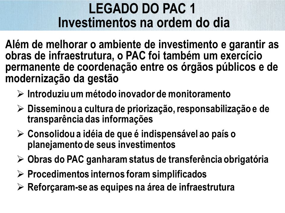 Conclusão após 2010* 66% Além de melhorar o ambiente de investimento e garantir as obras de infraestrutura, o PAC foi também um exercício permanente d