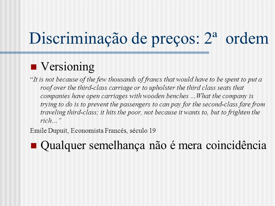 Discriminação de preços: 2ª ordem Versioning It is not because of the few thousands of francs that would have to be spent to put a roof over the third