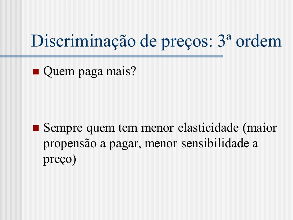 Discriminação de preços: 3ª ordem Quem paga mais.