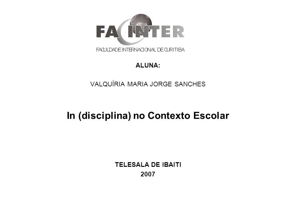 ALUNA: VALQUÍRIA MARIA JORGE SANCHES In (disciplina) no Contexto Escolar TELESALA DE IBAITI 2007