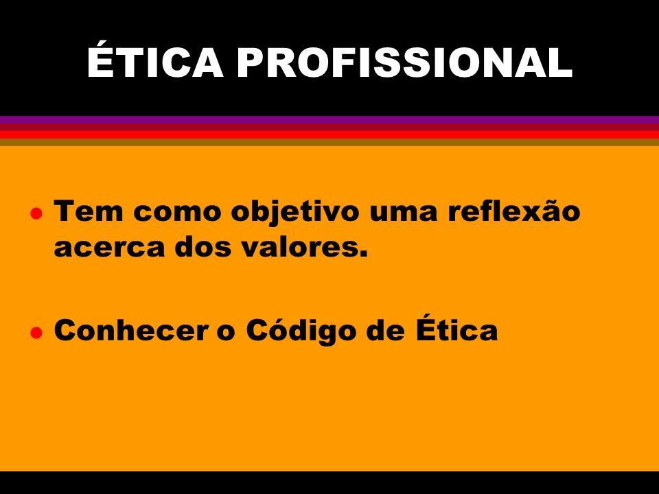 ÉTICA PROFISSIONAL l Tem como objetivo uma reflexão acerca dos valores. l Conhecer o Código de Ética