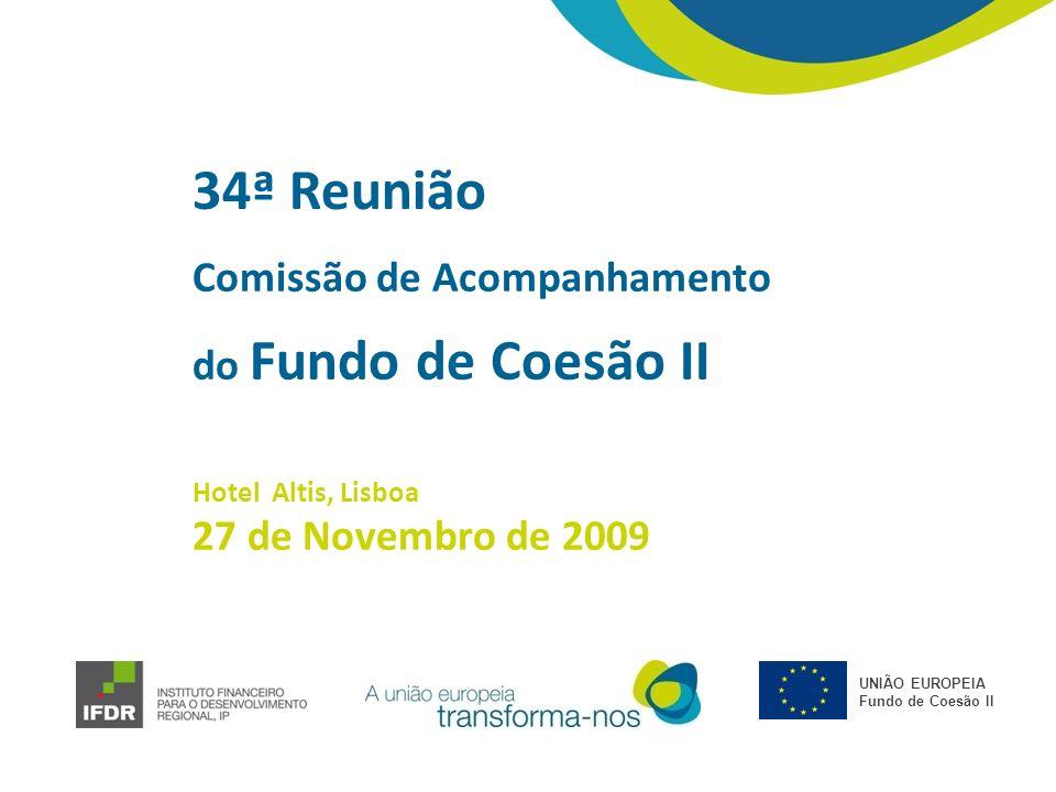 Comissão de Acompanhamento do Fundo de Coesão II Hotel Altis, Lisboa 27 de Novembro de 2009 34ª Reunião UNIÃO EUROPEIA Fundo de Coesão II