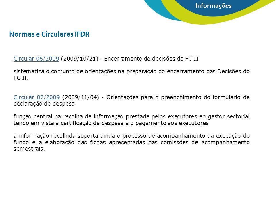 Informações Normas e Circulares IFDR Circular 06/2009Circular 06/2009 (2009/10/21) - Encerramento de decisões do FC II sistematiza o conjunto de orientações na preparação do encerramento das Decisões do FC II.