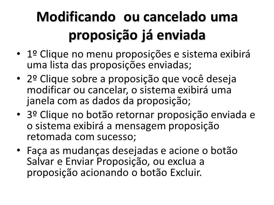 Modificando ou cancelado uma proposição já enviada 1º Clique no menu proposições e sistema exibirá uma lista das proposições enviadas; 2º Clique sobre