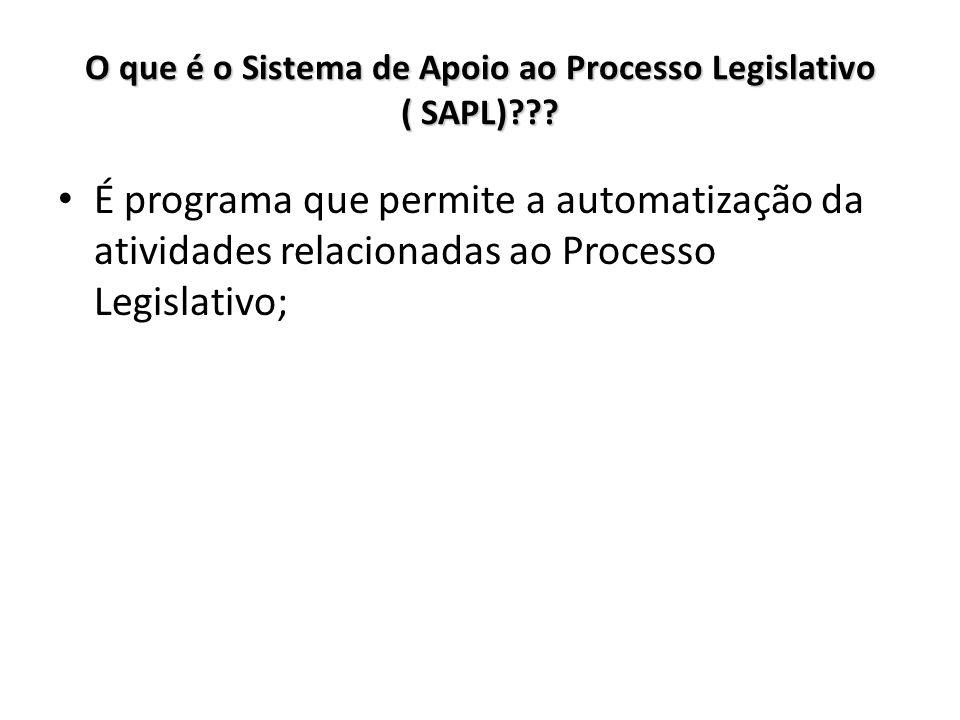 O que é o Sistema de Apoio ao Processo Legislativo ( SAPL)??? É programa que permite a automatização da atividades relacionadas ao Processo Legislativ