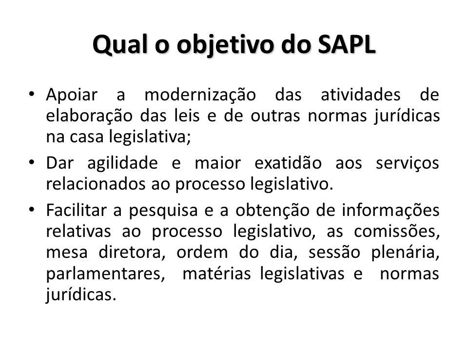 Qual o objetivo do SAPL Apoiar a modernização das atividades de elaboração das leis e de outras normas jurídicas na casa legislativa; Dar agilidade e