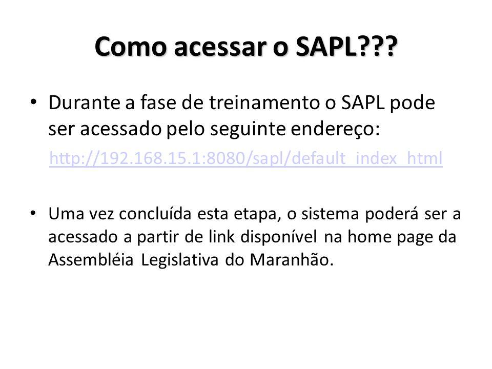 Como acessar o SAPL??? Durante a fase de treinamento o SAPL pode ser acessado pelo seguinte endereço: http://192.168.15.1:8080/sapl/default_index_html