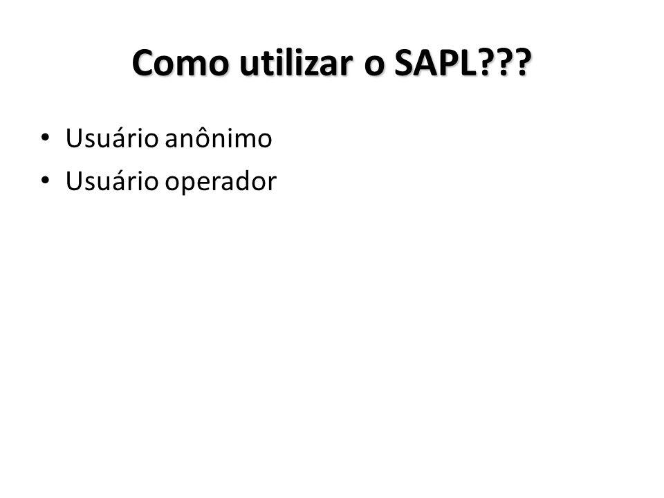 Como utilizar o SAPL??? Usuário anônimo Usuário operador