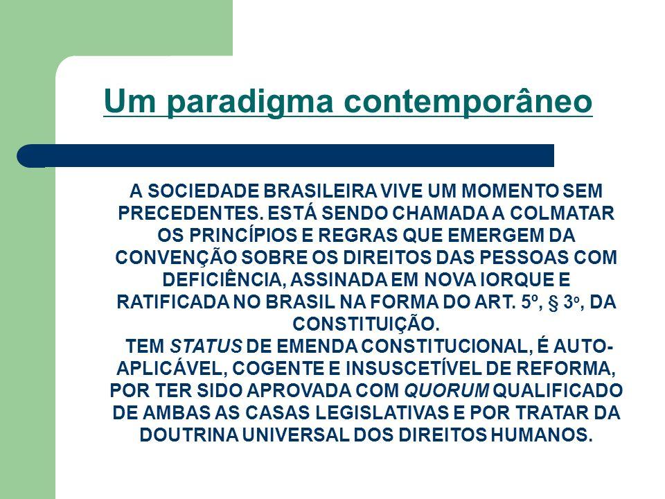 Um paradigma contemporâneo A SOCIEDADE BRASILEIRA VIVE UM MOMENTO SEM PRECEDENTES. ESTÁ SENDO CHAMADA A COLMATAR OS PRINCÍPIOS E REGRAS QUE EMERGEM DA
