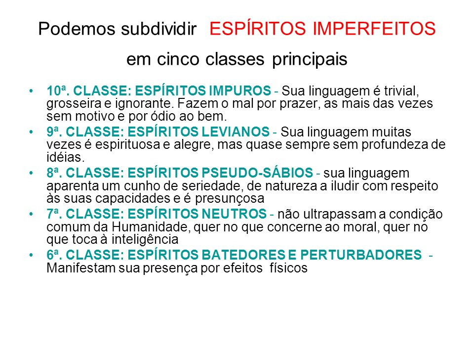 Podemos subdividir ESPÍRITOS IMPERFEITOS em cinco classes principais 10ª.