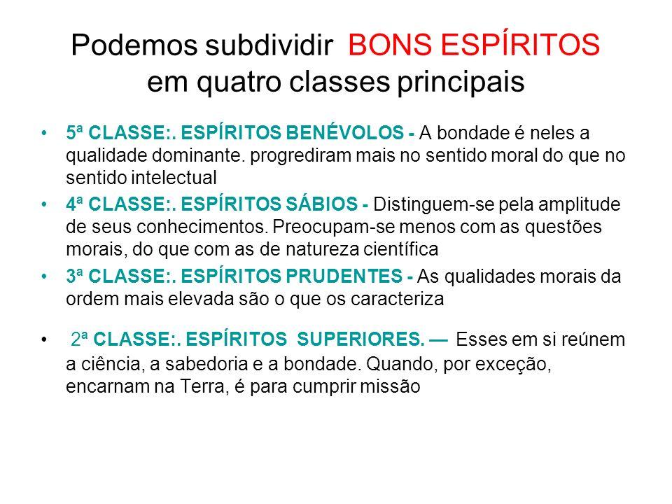 Podemos subdividir BONS ESPÍRITOS em quatro classes principais 5ª CLASSE:.