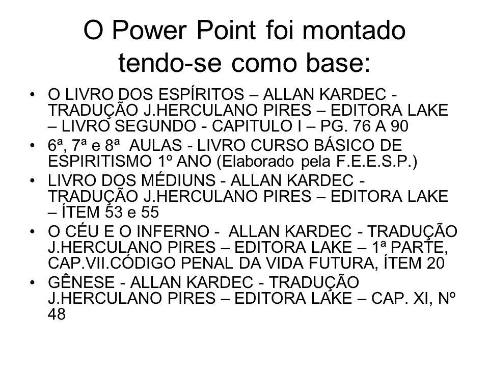 O Power Point foi montado tendo-se como base: O LIVRO DOS ESPÍRITOS – ALLAN KARDEC - TRADUÇÃO J.HERCULANO PIRES – EDITORA LAKE – LIVRO SEGUNDO - CAPITULO I – PG.
