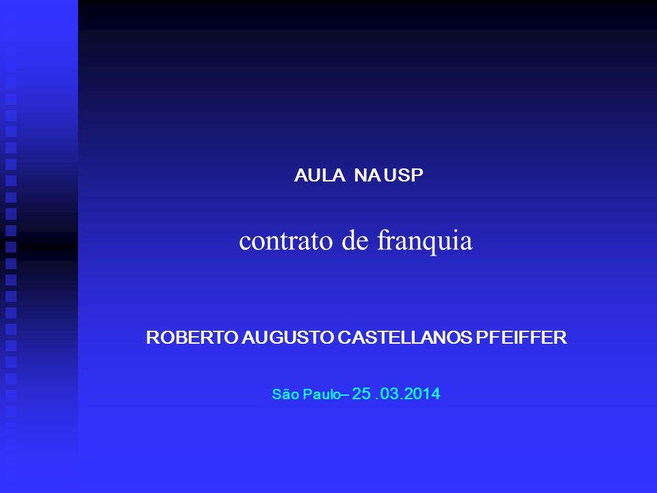 AULA NA USP contrato de franquia ROBERTO AUGUSTO CASTELLANOS PFEIFFER São Paulo – 25.03.2014