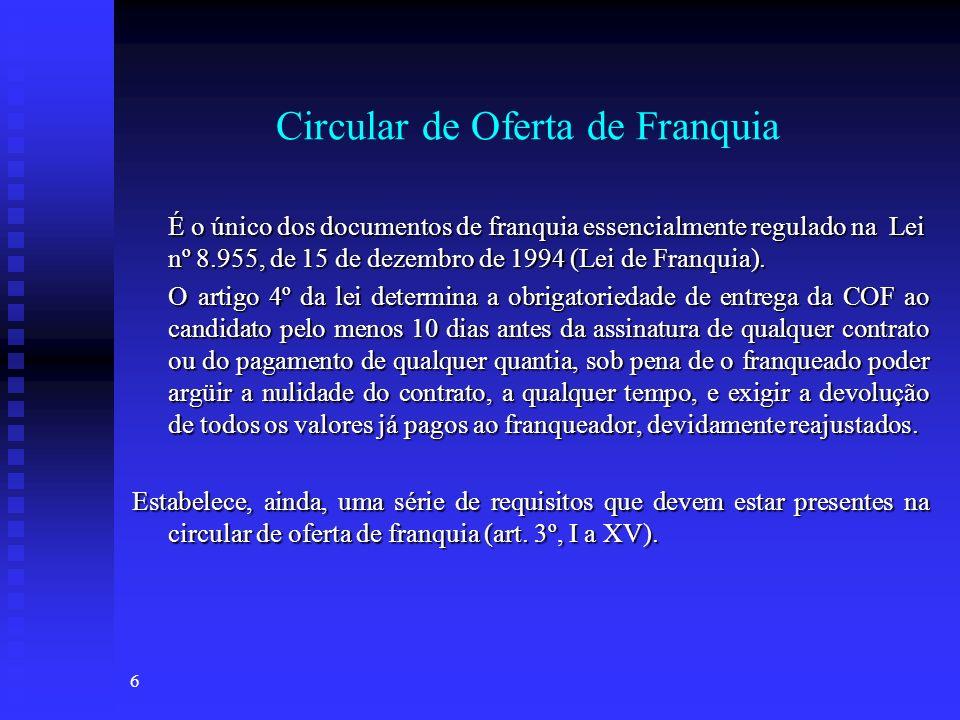 6 Circular de Oferta de Franquia É o único dos documentos de franquia essencialmente regulado na Lei nº 8.955, de 15 de dezembro de 1994 (Lei de Franq