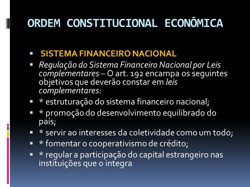 ORDEM CONSTITUCIONAL ECONÔMICA SISTEMA FINANCEIRO NACIONAL Regulação do Sistema Financeiro Nacional por Leis complementares – O art.