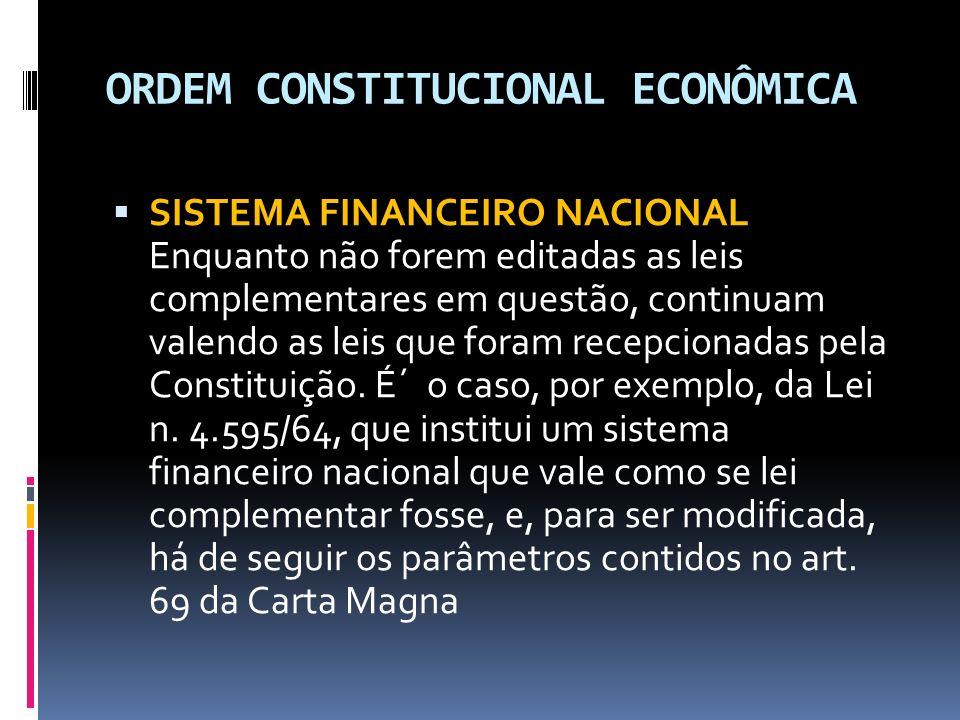 ORDEM CONSTITUCIONAL ECONÔMICA SISTEMA FINANCEIRO NACIONAL Enquanto não forem editadas as leis complementares em questão, continuam valendo as leis que foram recepcionadas pela Constituição.