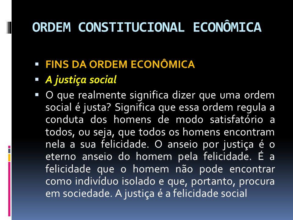 ORDEM CONSTITUCIONAL ECONÔMICA FINS DA ORDEM ECONÔMICA A justiça social O que realmente significa dizer que uma ordem social é justa.