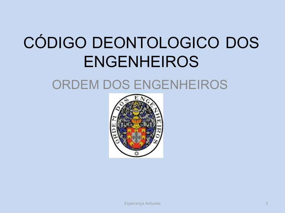 CÓDIGO DEONTOLOGICO DOS ENGENHEIROS ORDEM DOS ENGENHEIROS Esperança Antunes1