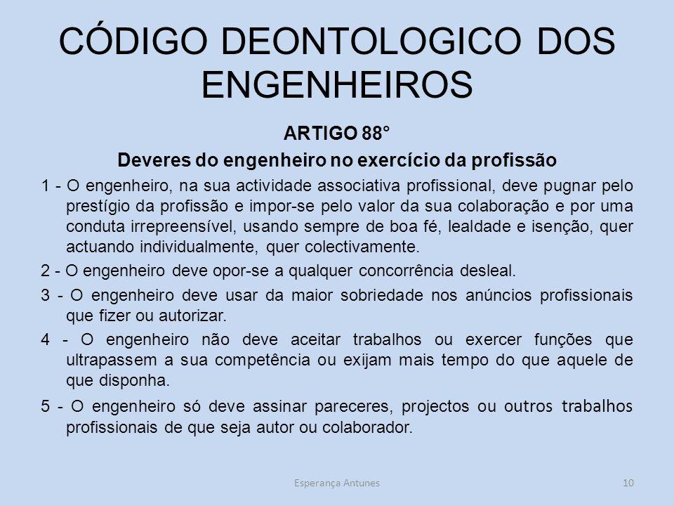 CÓDIGO DEONTOLOGICO DOS ENGENHEIROS ARTIGO 88° Deveres do engenheiro no exercício da profissão 1 - O engenheiro, na sua actividade associativa profiss