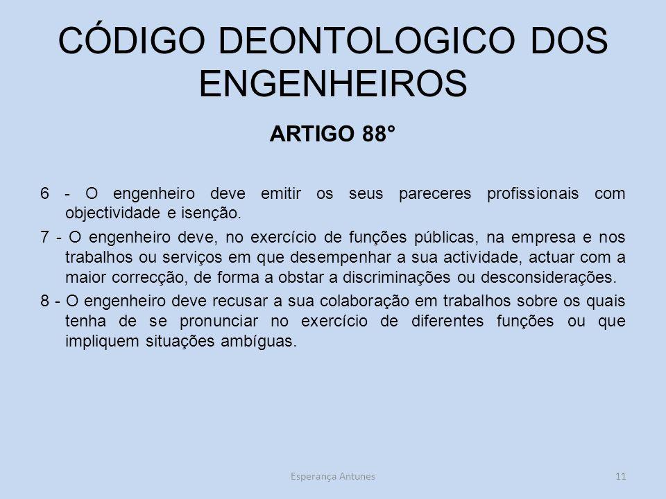 CÓDIGO DEONTOLOGICO DOS ENGENHEIROS ARTIGO 88° 6 - O engenheiro deve emitir os seus pareceres profissionais com objectividade e isenção. 7 - O engenhe