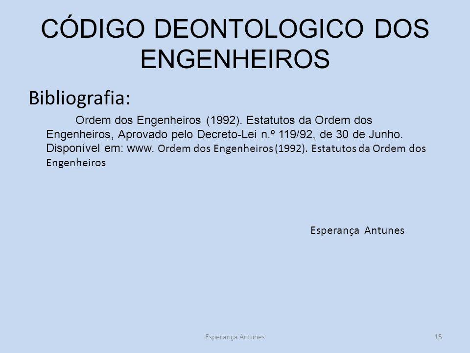 CÓDIGO DEONTOLOGICO DOS ENGENHEIROS Bibliografia: Ordem dos Engenheiros (1992). Estatutos da Ordem dos Engenheiros, Aprovado pelo Decreto-Lei n.º 119/