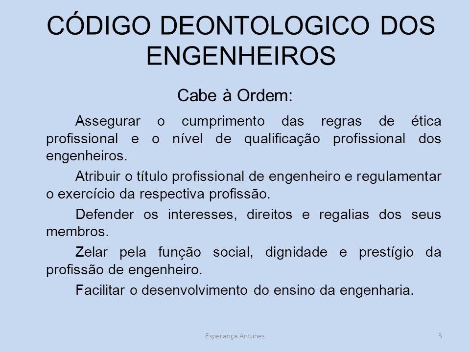 CÓDIGO DEONTOLOGICO DOS ENGENHEIROS Cabe à Ordem: Assegurar o cumprimento das regras de ética profissional e o nível de qualificação profissional dos engenheiros.