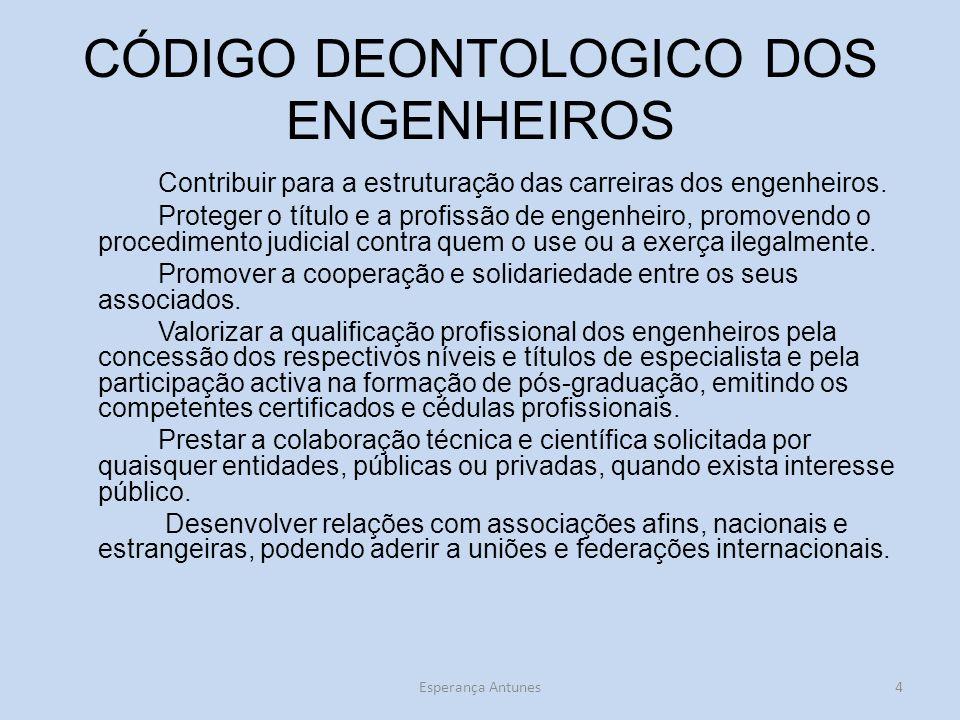 CÓDIGO DEONTOLOGICO DOS ENGENHEIROS Contribuir para a estruturação das carreiras dos engenheiros. Proteger o título e a profissão de engenheiro, promo