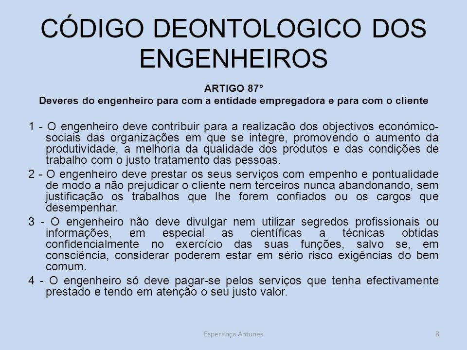 CÓDIGO DEONTOLOGICO DOS ENGENHEIROS ARTIGO 87° Deveres do engenheiro para com a entidade empregadora e para com o cliente 1 - O engenheiro deve contri