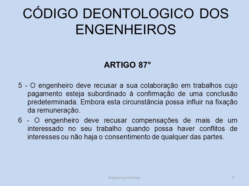 CÓDIGO DEONTOLOGICO DOS ENGENHEIROS ARTIGO 87° 5 - O engenheiro deve recusar a sua colaboração em trabalhos cujo pagamento esteja subordinado à confirmação de uma conclusão predeterminada.