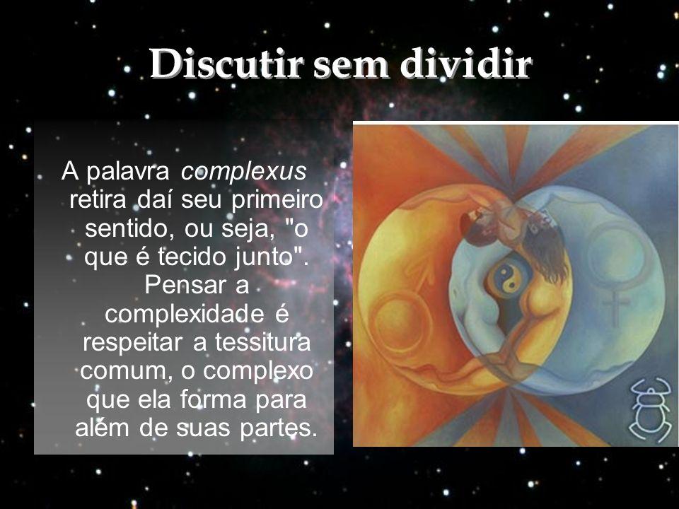Discutir sem dividir Discutir sem dividir A palavra complexus retira daí seu primeiro sentido, ou seja,