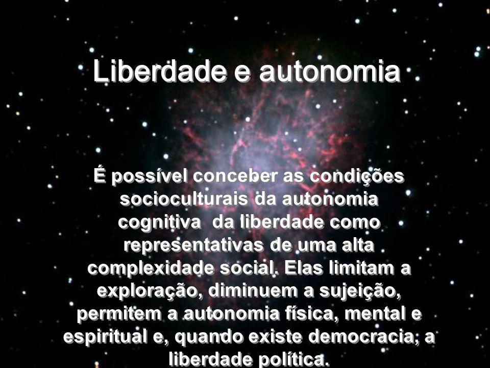 Liberdade e autonomia Liberdade e autonomia É possível conceber as condições socioculturais da autonomia cognitiva da liberdade como representativas d