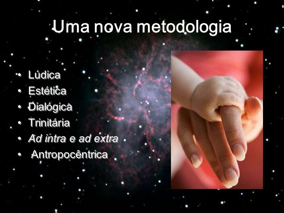Uma nova metodologia Lúdica Estética Dialógica Trinitária Ad intra e ad extra Antropocêntrica Lúdica Estética Dialógica Trinitária Ad intra e ad extra