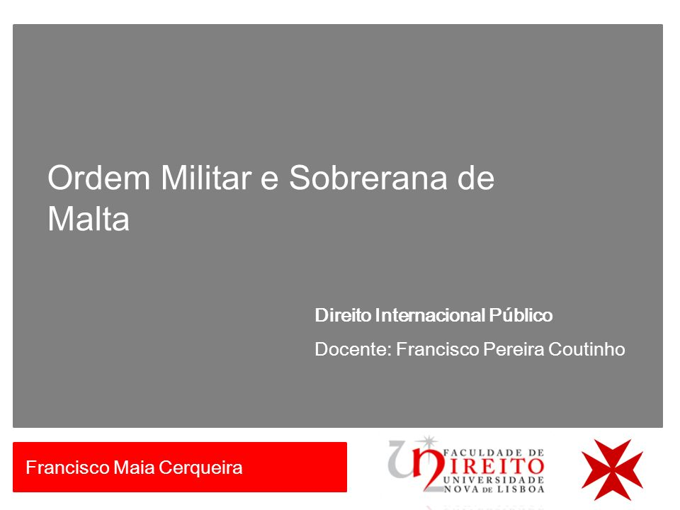 Direito Internacional Público Docente: Francisco Pereira Coutinho Ordem Militar e Sobrerana de Malta Francisco Maia Cerqueira