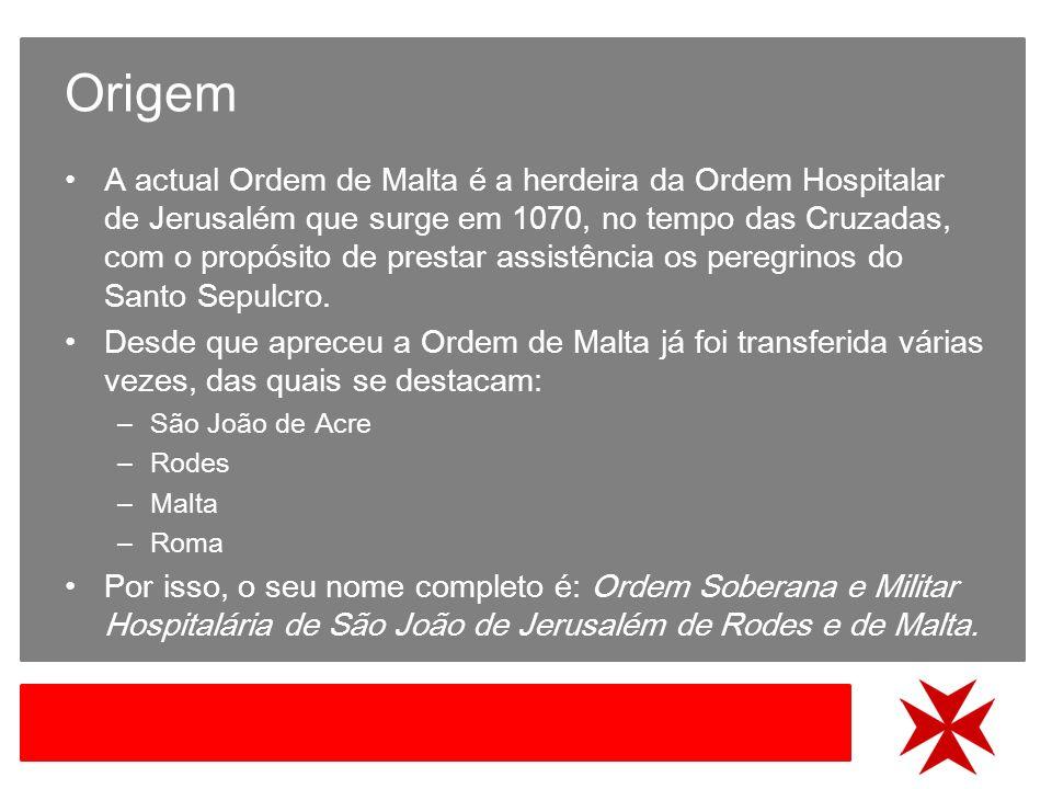 Origem A actual Ordem de Malta é a herdeira da Ordem Hospitalar de Jerusalém que surge em 1070, no tempo das Cruzadas, com o propósito de prestar assistência os peregrinos do Santo Sepulcro.