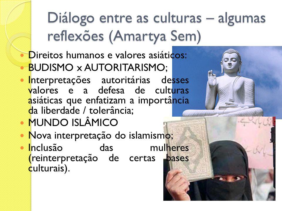 Diálogo entre as culturas – algumas reflexões (Amartya Sem) Direitos humanos e valores asiáticos: BUDISMO x AUTORITARISMO; Interpretações autoritárias