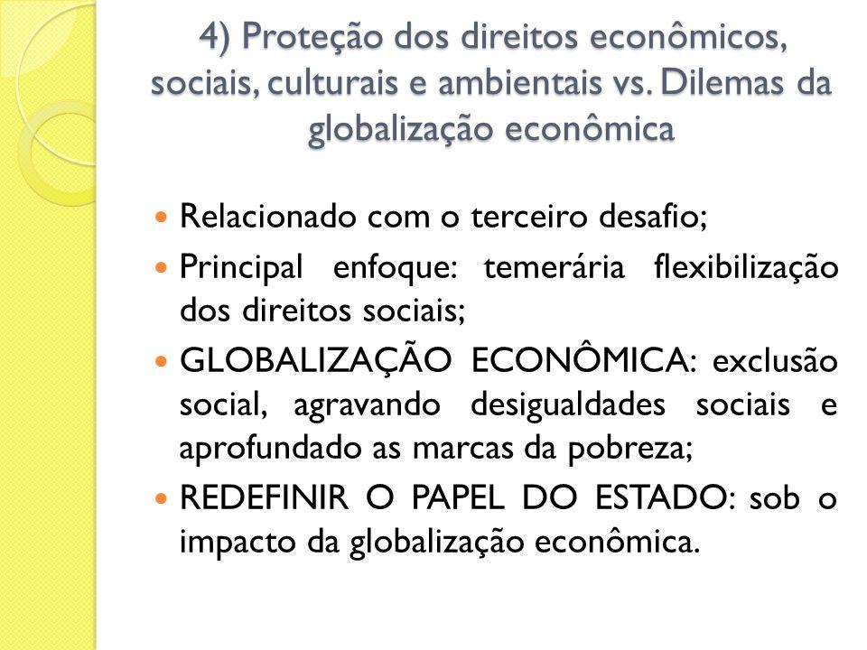 4) Proteção dos direitos econômicos, sociais, culturais e ambientais vs. Dilemas da globalização econômica Relacionado com o terceiro desafio; Princip