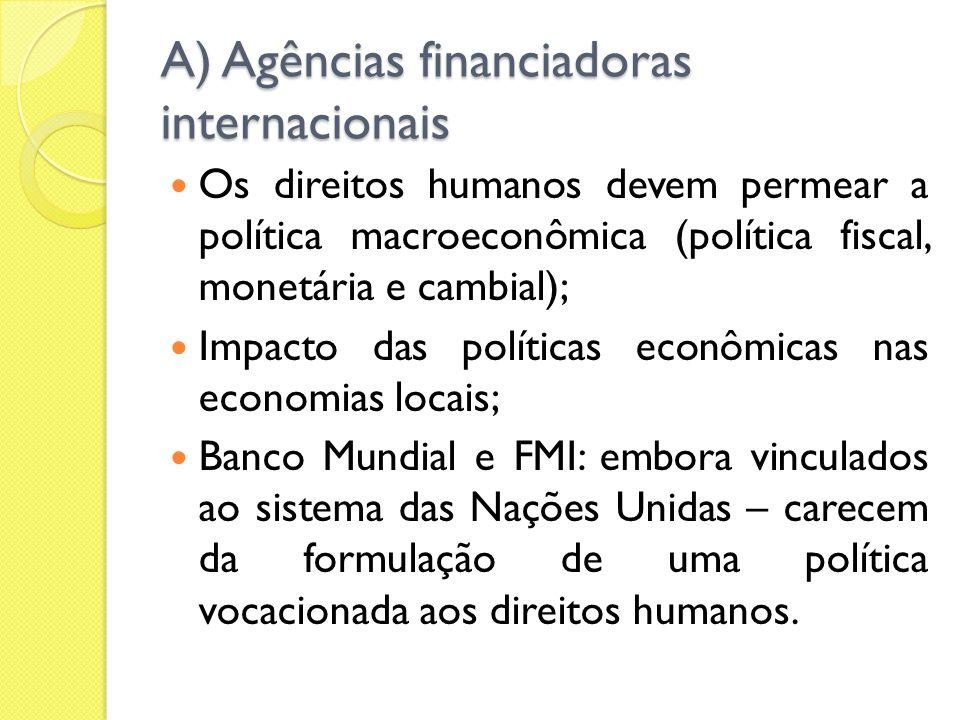 A) Agências financiadoras internacionais Os direitos humanos devem permear a política macroeconômica (política fiscal, monetária e cambial); Impacto d